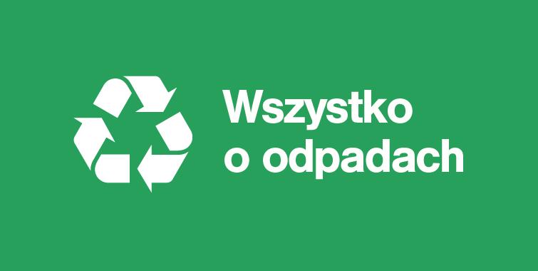 Czytaj więcej o: Wszystko o odpadach